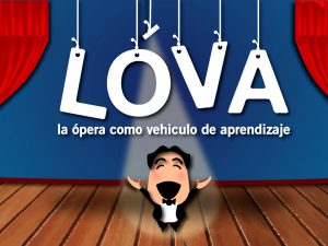 LÓVA, La Ópera como Vehículo de Aprendizaje